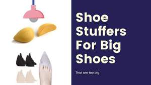 Shoe Stuffers For Shoes That Are Too Big