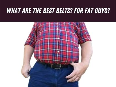 What are the best belts? for fat guys?