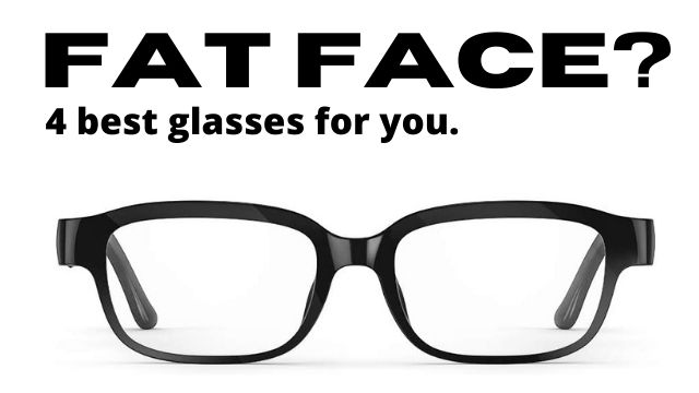 Best Glasses for Fat Face