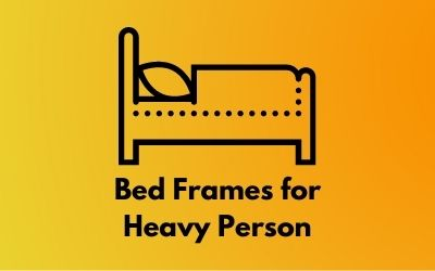 Bed Frames for Heavy Person