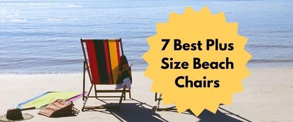 7 Best Plus Size Beach Chairs