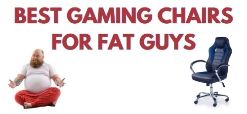 Best Gaming Chairs for Fat Guys