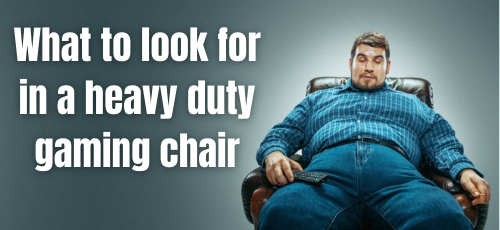 What to look for in a heavy duty gaming chair